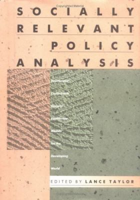 Socially Relevant Policy Analysis: Structuralist Computable General Equilibrium Models for the Developingworld 9780262200752