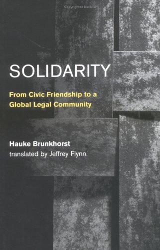 Solidarity: From Civic Friendship to a Global Legal Community 9780262025829