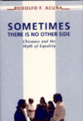 Sometimes There is No Other Side: Chicanos and the Myth of Equality 9780268017620