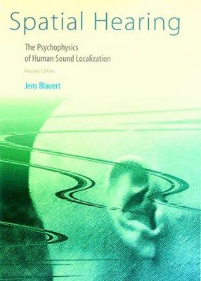 Spatial Hearing - Revised Edition: The Psychophysics of Human Sound Localization 9780262024136
