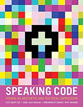 Speaking Code: Coding as Aesthetic and Political Expression 9780262018364