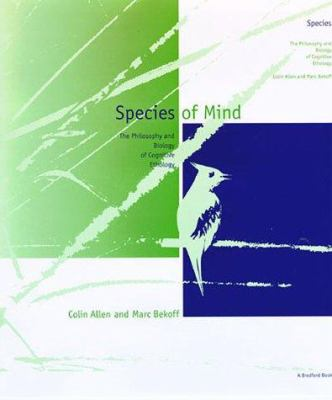 Species of Mind: The Philosophy and Biology of Cognitive Ethology 9780262011631