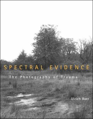 Spectral Evidence: The Photography of Trauma 9780262524476