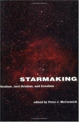 Starmaking: Realism, Anti-Realism, and Irrealism 9780262133203