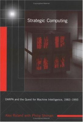 Strategic Computing: Darpa and the Quest for Machine Intelligence, 1983-1993 9780262182263