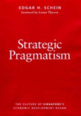 Strategic Pragmatism: The Culture of Singapore's Economics Development Board 9780262193672