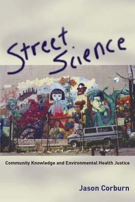 Street Science: Community Knowledge and Environmental Health Justice 9780262532723