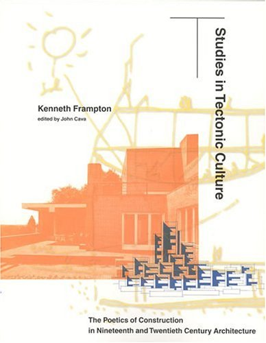 Studies in Tectonic Culture: The Poetics of Construction in Nineteenth and Twentieth Century Architecture 9780262561495