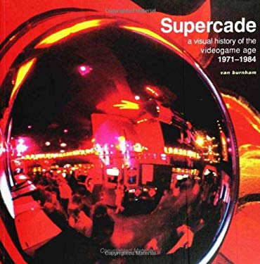 Supercade: A Visual History of the Videogame Age, 1971-1984 9780262024921