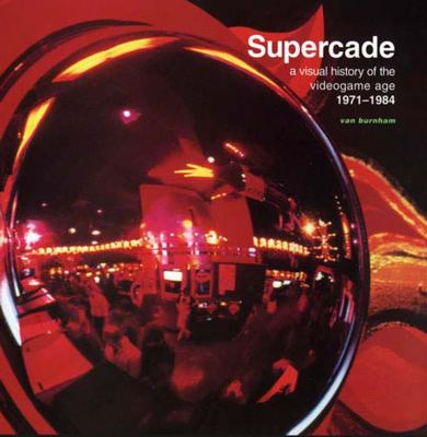 Supercade: A Visual History of the Videogame Age 1971-1984 9780262524209