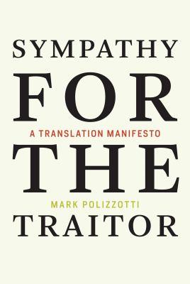 Sympathy for the Traitor: A Translation Manifesto (The MIT Press)