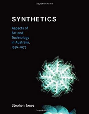 Synthetics: Aspects of Art and Technology in Australia, 1956-1975 9780262014960