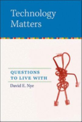 Technology Matters: Questions to Live with 9780262640671