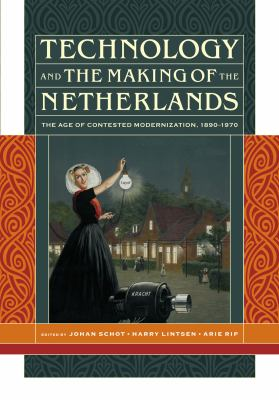 Technology and the Making of the Netherlands: The Age of Contested Modernization, 1890-1970 9780262013628