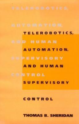 Telerobotics, Automation, and Human Supervisory Control 9780262193160