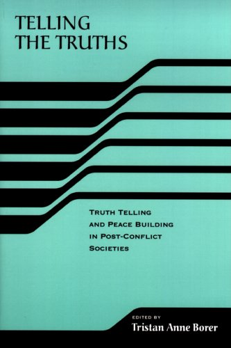 Telling the Truths: Truth Telling and Peace Building in Post-Conflict Societies 9780268021979