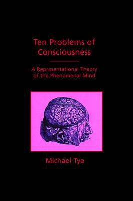 Ten Problems of Consciousness: A Representational Theory of the Phenomenal Mind 9780262201032