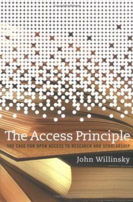 The Access Principle: The Case for Open Access to Research and Scholarship 9780262232425