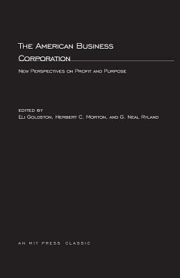 The American Business Corporation: New Perspectives on Profit and Purpose 9780262571814