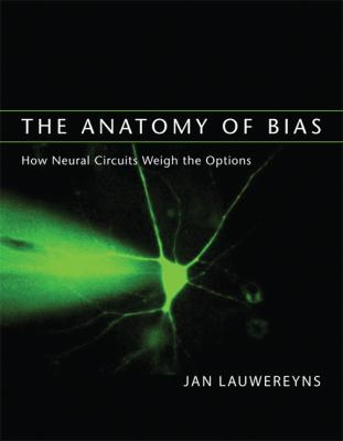 The Anatomy of Bias: How Neural Circuits Weigh the Options 9780262123105