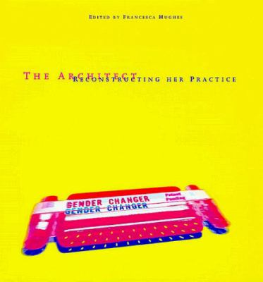 The Architect: Reconstructing Her Practice 9780262082457