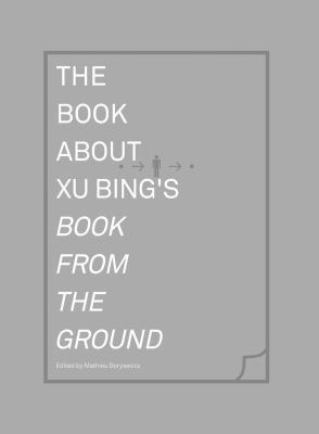 The Book About Xu Bing's Book from the Ground 9780262027427