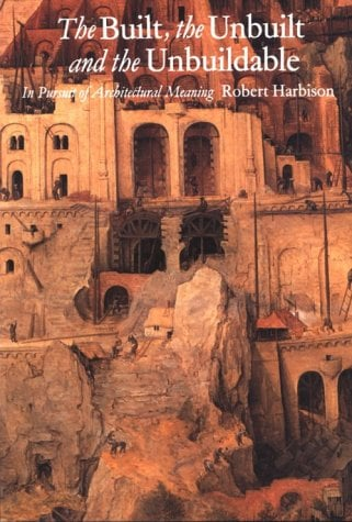 The Built, the Unbuilt, and the Unbuildable: In Pursuit of Architectural Meaning 9780262581226