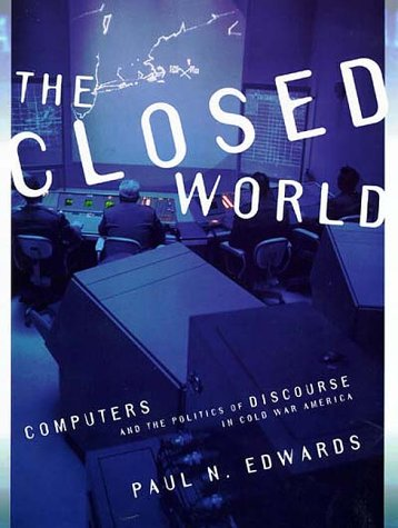The Closed World: Computers and the Politics of Discourse in Cold War America 9780262050517