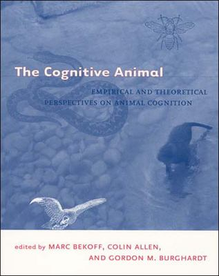 The Cognitive Animal: Empirical and Theoretical Perspectives on Animal Cognition 9780262523226