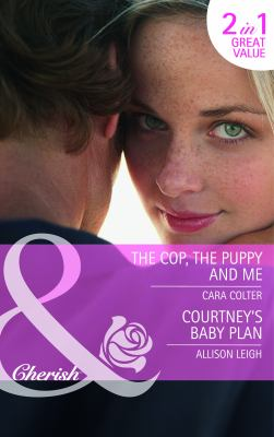 The Cop, the Puppy and Me. Cara Colter. Courtney's Baby Plan