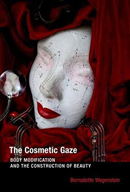 The Cosmetic Gaze: Body Modification and the Construction of Beauty 9780262232678