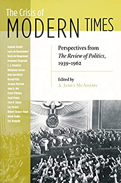 The Crisis of Modern Times: Perspectives from the Review of Politics, 1939-1962 9780268035068
