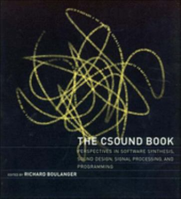The Csound Book: Perspectives in Software Synthesis, Sound Design, Signal Processing, and Programming 9780262522618