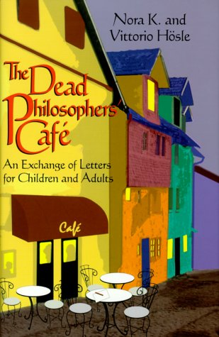 The Dead Philosophers' Cafe: An Exchange of Letters for Children and Adults 9780268008949