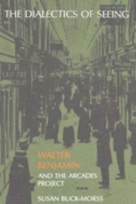 The Dialectics of Seeing: Walter Benjamin and the Arcades Project 9780262521642