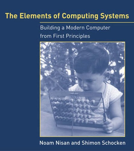 The Elements of Computing Systems: Building a Modern Computer from First Principles 9780262640688