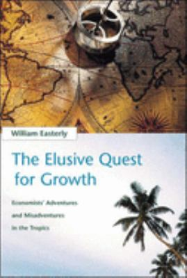 The Elusive Quest for Growth: Economists' Adventures and Misadventures in the Tropics 9780262550420