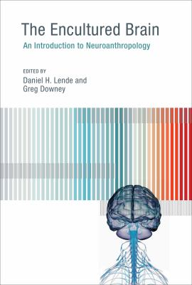 The Encultured Brain: An Introduction to Neuroanthropology