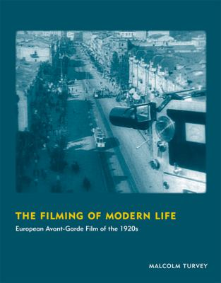 The Filming of Modern Life: European Avant-Garde Film of the 1920s 9780262525114