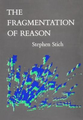 The Fragmentation of Reason: Preface to a Pragmatic Theory of Cognitive Evaluation 9780262192934