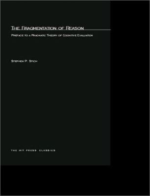 The Fragmentation of Reason: Preface to a Pragmatic Theory of Cognitive Evaluation 9780262691598