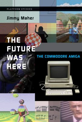 The Future Was Here: The Commodore Amiga 9780262017206