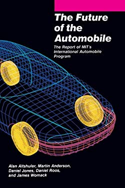 The Future of the Automobile: The Report of Mit's International Automobile Program 9780262510387