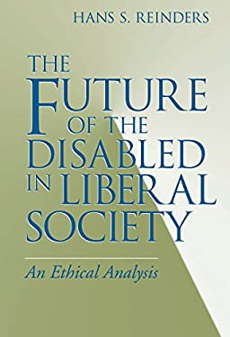 The Future of the Disabled in Liberal Society: An Ethical Analysis 9780268028565