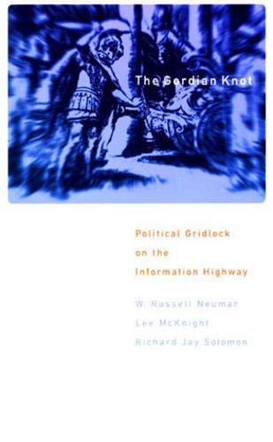 The Gordian Knot: Political Gridlock on the Information Highway 9780262640398