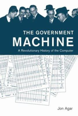 The Government Machine: A Revolutionary History of the Computer 9780262012027