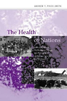 The Health of Nations: Infectious Disease, Environmental Change, and Their Effects on National Securityand Development 9780262162036