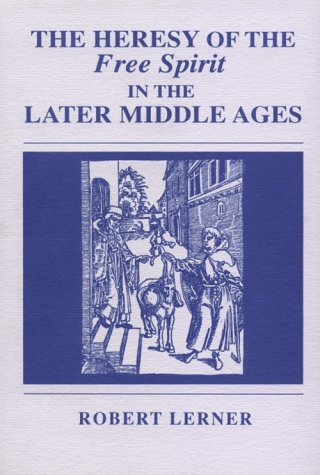 The Heresy of the Free Spirit in the Later Middle Ages 9780268010942