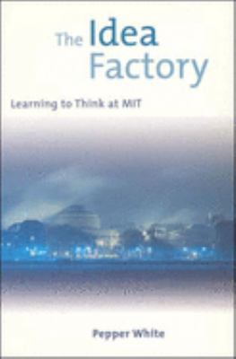 The Idea Factory: Learning to Think at MIT 9780262731423