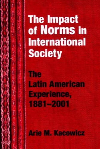 The Impact of Norms in International Society: The Latin American Experience, 1881-2001 9780268033071